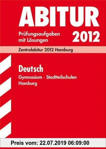 Gebr. - Abitur-Prüfungsaufgaben Gymnasium Hamburg; Deutsch 2012;Mit Übungsaufgaben zu den Schwerpunkten. Prüfungsaufgaben mit Lösungen.: Zentralabitur