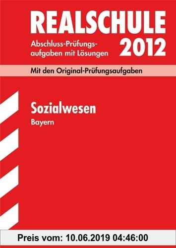 Gebr. - Abschluss-Prüfungsaufgaben Realschule Bayern; Sozialwesen 2012; Mit den Original-Prüfungsaufgaben mit Lösungen Jahrgänge 2000-2011.
