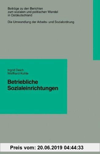 Gebr. - Betriebliche Sozialeinrichtungen (Beiträge zu den Berichten zum sozialen und politischen Wandel in Ostdeutschland)