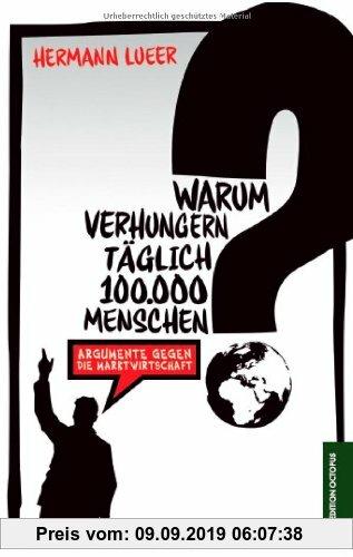 Gebr. - Warum verhungern täglich 100.000 Menschen?: Argumente gegen die Marktwirtschaft
