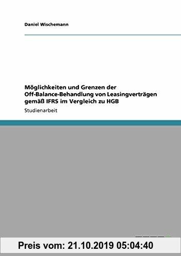 Gebr. - Möglichkeiten und Grenzen der Off-Balance-Behandlung von Leasingverträgen gemäß IFRS im Vergleich zu HGB