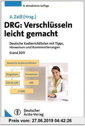 Gebr. - DRG: Verschlüsseln leicht gemacht: Deutsche Kodierrichtlinien mit Tipps, Hinweisen und Kommentierungen Stand 2011