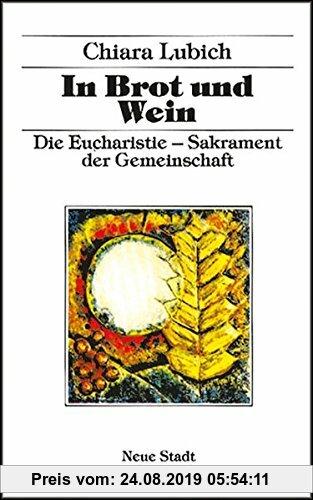 Gebr. - In Brot und Wein: Die Eucharistie - Sakrament der Gemeinschaft (Spiritualität)