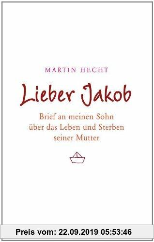 Gebr. - Lieber Jakob: Brief an meinen Sohn über das Leben und Sterben seiner Mutter