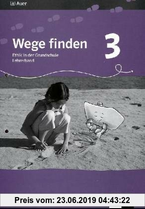 Gebr. - Wege finden - Ethikunterricht in der Grundschule. Lehrerband - 3. Jahrgangsstufe. Ausgabe für Sachsen - Neuentwicklung