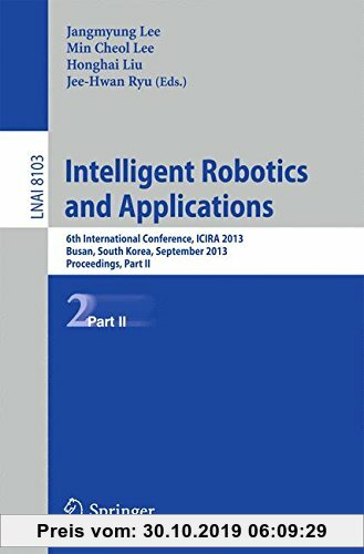Gebr. - Intelligent Robotics and Applications: 6th International Conference, ICIRA 2013, Busan, South Korea, September 25-28, 2013, Proceedings, Part