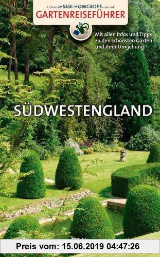 Gebr. - Gartenreiseführer Südwestengland: Mit allen Infos und Tipps zu den schönsten Gärten und ihrer Umgebung