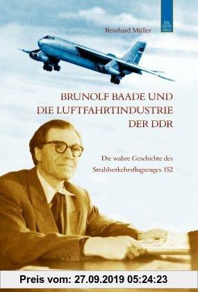 Gebr. - Brunolf Baade und die Luftfahrtindustrie der DDR