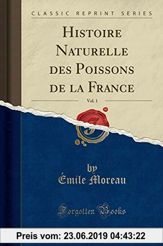 Gebr. - Histoire Naturelle des Poissons de la France, Vol. 1 (Classic Reprint)