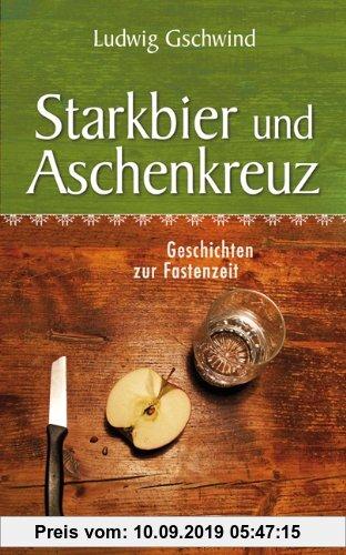 Gebr. - Starkbier und Aschenkreuz: Geschichten zur Fastenzeit