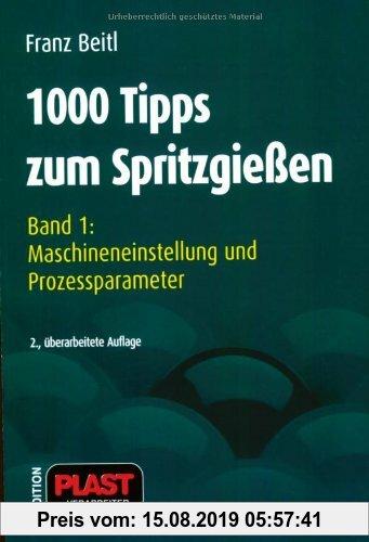 Gebr. - 1000 Tipps zum Spritzgießen: 1000 Tipps zum Spritzgießen - Bd. 1: Maschineneinstellung und Prozeßparameter: Bd 1