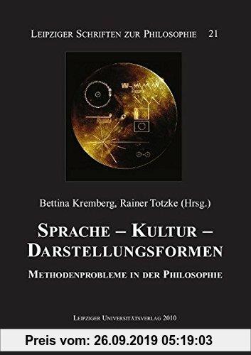 Gebr. - Sprache - Kultur - Darstellungsformen: Methodenprobleme in der Philosophie (Leipziger Schriften zur Philosophie)