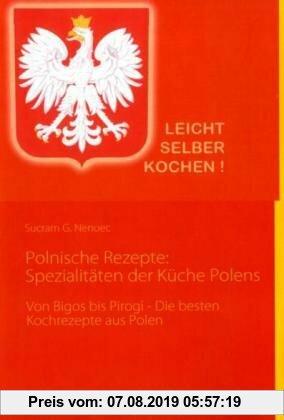 Gebr. - Polnische Rezepte: Spezialitäten der Küche Polens: Von Bigos bis Pirogi - Die besten Kochrezepte aus Polen