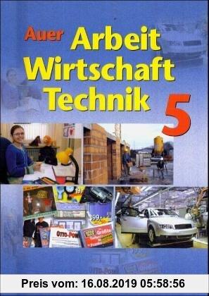 Gebr. - Auer Arbeit-Wirtschaft-Technik. Ausgabe für Bayern: Schulbuch für die 5. Jahrgangsstufe