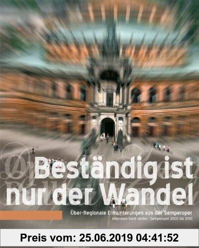 Gebr. - Beständig ist nur der Wandel: Über-Regionale Ermunterungen aus der Semperoper - Intendanz Gerd Uecker 2003-2010