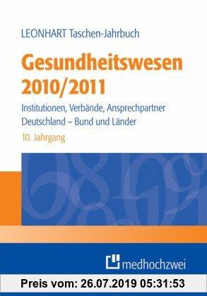 Gebr. - Leonhart Taschen-Jahrbuch Gesundheitswesen 2010/2011: Institutionen, Verbände, Ansprechpartner - Deutschland, Bund und Länder