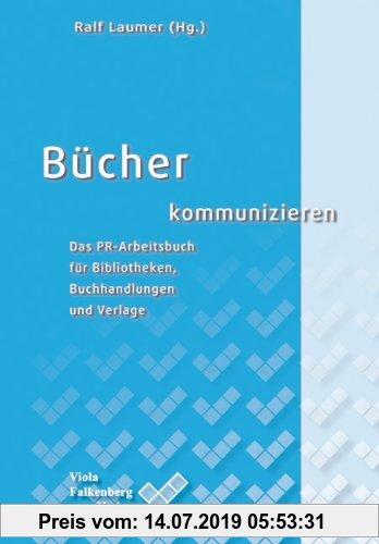 Gebr. - Bücher kommunizieren: Das PR-Arbeitsbuch für Bibliotheken, Buchhandlungen und Verlage