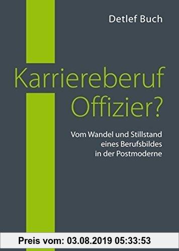 Gebr. - Karriereberuf Offizier?: Vom Wandel und Stillstand eines Berufsbildes in der Postmoderne