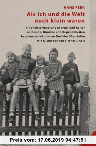 Gebr. - Als ich und die Welt noch klein waren: Kindheitserinnerungen ernst und heiter an Berufe, Bräuche und  Begebenheiten in einem schwäbischen Dorf