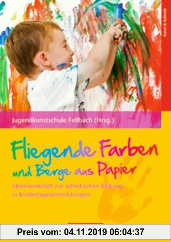 Gebr. - Fliegende Farben und Berge aus Papier: Ideenwerkstatt zur ästhetischen Bildung in Kindertageseinrichtungen