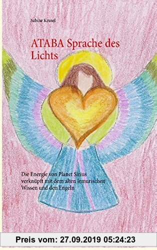 Gebr. - ATABA Sprache des Lichts: Die Energie von Planet Sirius verknüpft mit dem alten lemurischen Wissen und den Engeln