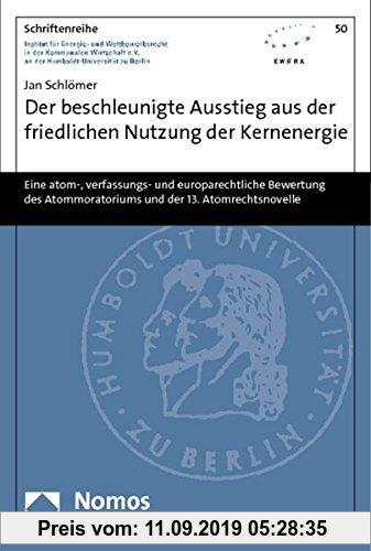 Gebr. - Der beschleunigte Ausstieg aus der friedlichen Nutzung der Kernenergie: Eine atom-, verfassungs- und europarechtliche Bewertung des Atommorato