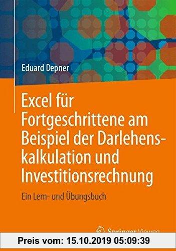 Gebr. - Excel für Fortgeschrittene am Beispiel der Darlehenskalkulation und Investitionsrechnung: Ein Lern- und Übungsbuch