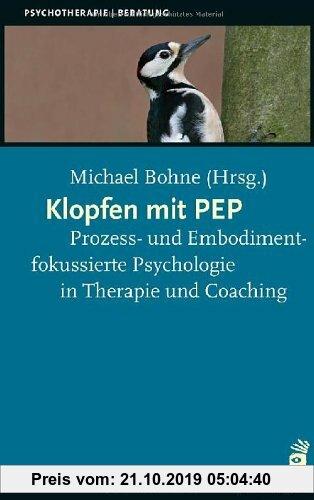 Gebr. - Klopfen mit PEP: Prozess- und Embodimentfokussierte Psychologie in Therapie und Coaching