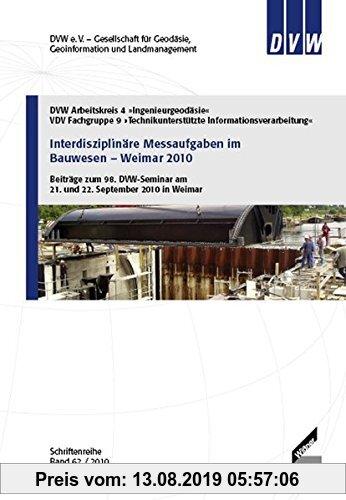 Gebr. - Interdisziplinäre Messaufgaben im Bauwesen – Weimar 2010: Beiträge zum 98. DVW-Seminar am 21. und 22. September 2010 in Weimar (Schriftenreihe