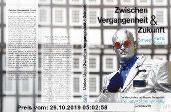 Gebr. - Zwischen Vergangenheit & Zukunft / Between Past & Future: Die Geschichte der Region Ruhrgebiet / The history of the ruhr valley