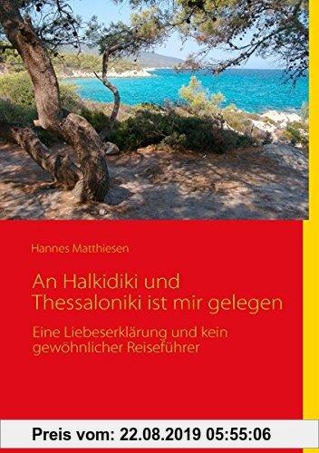 Gebr. - An Halkidiki und Thessaloniki ist mir gelegen: Eine Liebeserklärung und kein gewöhnlicher Reiseführer