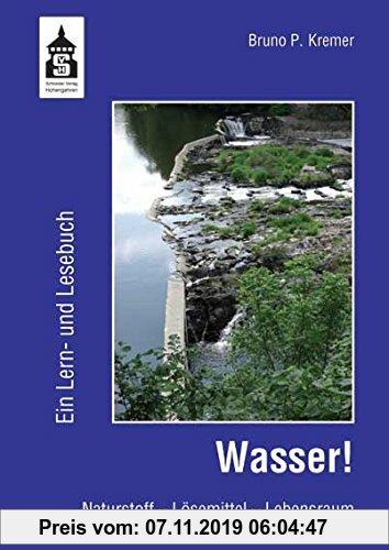 Gebr. - Wasser! Ein Lern- und Lesebuch: Naturstoff - Lösemittel - Lebensraum