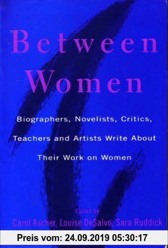 Gebr. - Between Women: Biographers, Novelists, Critics, Teachers and Artists Write about Their Work on Women