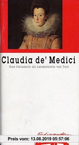 Gebr. - Claudia de' Medici: Eine Italienerin als Landesfürstin von Tirol. Ein Ausstellungsbegleiter