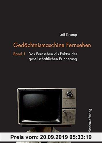 Gebr. - Gedächtnismaschine Fernsehen: Band 1: Das Fernsehen als Faktor der gesellschaftlichen Erinnerung. Band 2: Probleme und Potenziale der Fernsehe