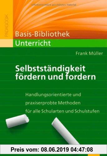 Gebr. - Selbstständigkeit fördern und fordern: Handlungsorientierte und praxiserprobte Methoden für alle Schularten und Schulstufen (Beltz Praxis)