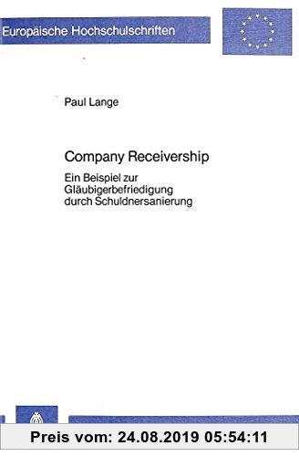 Gebr. - Company Receivership: Ein Beispiel zur Gläubigerbefriedigung durch Schuldnersanierung (Europäische Hochschulschriften / European University St