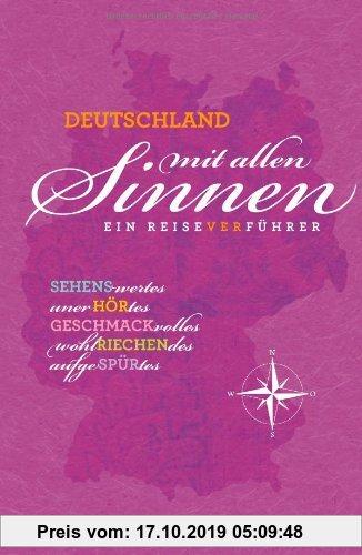 Gebr. - Deutschland mit allen Sinnen - ein Reiseverführer: eine sinnliche Deutschlandreise mit Erlebnissen für jedermann, vom Duftmuseum in Köln bis z