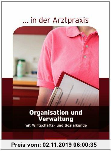 Gebr. - ... in der Arztpraxis - Neubearbeitung 2013: Organisation und Verwaltung in der Arztpraxis: Schülerbuch