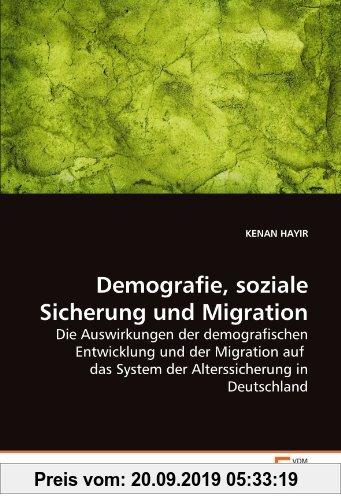 Gebr. - Demografie, soziale Sicherung und Migration: Die Auswirkungen der demografischen Entwicklung und der Migration auf  das System der Alterssiche