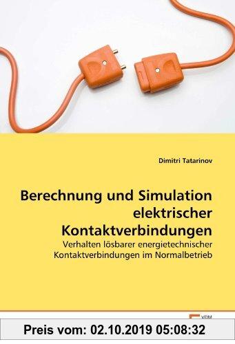 Gebr. - Berechnung und Simulation elektrischer Kontaktverbindungen: Verhalten lösbarer energietechnischer Kontaktverbindungen im Normalbetrieb