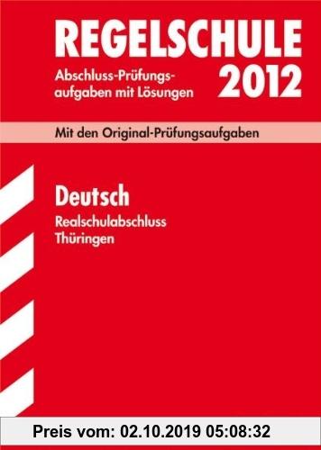 Gebr. - Deutsch Realschulabschluss 2012; Mit den Original-Prüfungsaufgaben Jahrgänge 2005-2011 mit Lösungen.