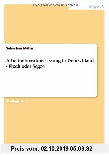 Gebr. - Arbeitnehmerüberlassung in Deutschland - Fluch oder Segen