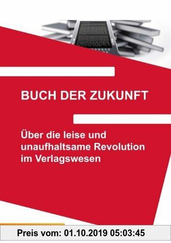 Gebr. - Buch der Zukunft: Über die leise und unaufhaltsame Revolution im Verlagswesen