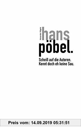 Gebr. - hans pöbel: Scheiss auf die Autoren - kennt doch eh keine Sau!