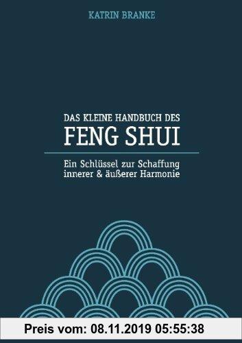 Gebr. - Das kleine Handbuch des Feng Shui: Ein Schlüssel zur Schaffung innerer und äußerer Harmonie