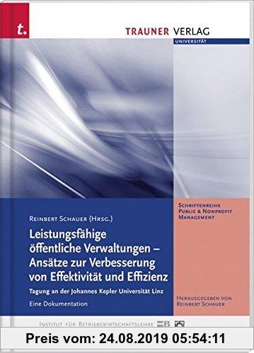 Gebr. - Leistungsfähige öffentliche Verwaltungen - Ansätze zur Verbesserung von Effektivität und Effizient: Tagung an der Johannes Kepler Universität