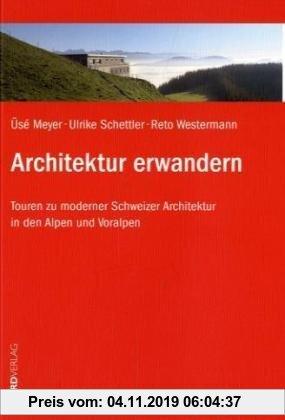 Gebr. - Architektur erwandern: Touren zu moderner Schweizer Architektur in den Alpen und Voralpen