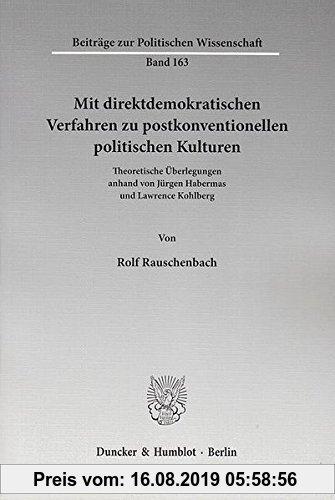 Gebr. - Mit direktdemokratischen Verfahren zu postkonventionellen politischen Kulturen.: Theoretische Überlegungen anhand von Jürgen Habermas und Lawr