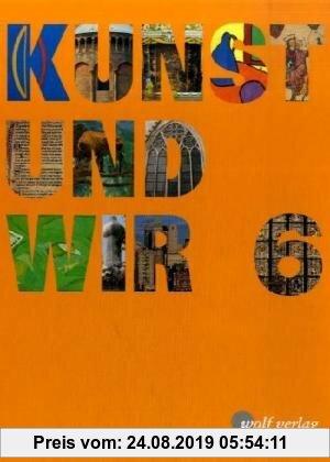 Gebr. - Kunst und Wir: Schülerbuch 6